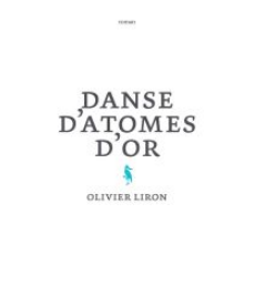 <i>Danse d&rsquo;atomes d&rsquo;or</i> <h6> Olivier Liron