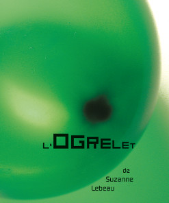 <i>L&rsquo;Ogrelet</i> <h6>Suzanne Lebeau