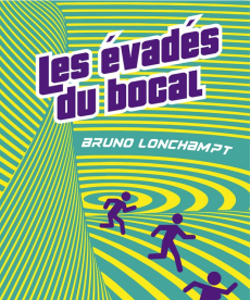 <i>Les &Eacute;vadés du bocal</i> <h6>Bruno Lonchampt